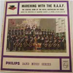 Central Band Of The Royal Australian Air Force Under The Direction Of Squadron Leader L. H. Hicks L.R.A.M., A.R.C.M. - Marching With The R.A.A.F. download free