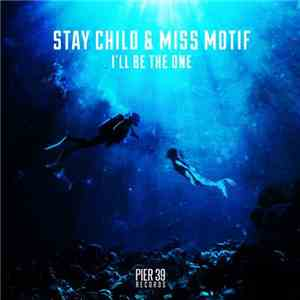 Stay Child & Miss Motif - I'll Be The One download free